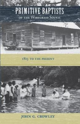 Primitive Baptists of the Wiregrass South: 1815 to the Present (Hardback)