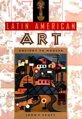 Latin American Art: Ancient to Modern (Hardback)