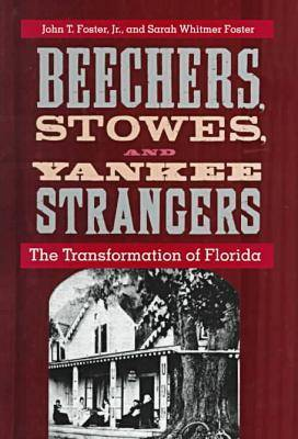 Beechers, Stowes and Yankee Strangers: The Transformation of Florida - The Florida History and Culture Series (Hardback)