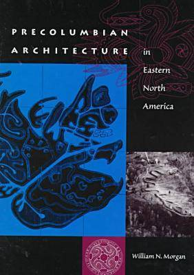 Precolumbian Architecture in Eastern North America - Florida Museum of Natural History: Ripley P.Bullen Series (Paperback)