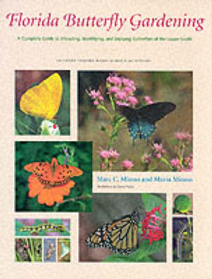 Florida Butterfly Gardening: A Complete Guide to Attracting, Identifying and Enjoying Butterflies of the Lower South (Hardback)