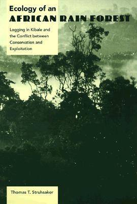Ecology of an African Rain Forest: Logging in Kibale and the Conflict Between Conservation and Exploitation (Paperback)