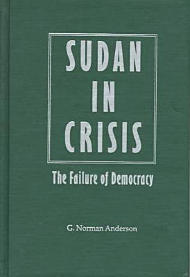 Sudan in Crisis: The Failure of Democracy (Hardback)