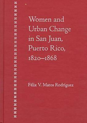 Women and Urban Change in San Juan, Puerto Rico, 1820-68 (Hardback)