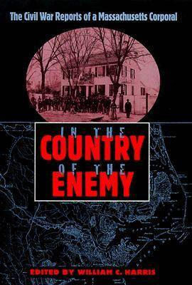 In the Country of the Enemy: The Civil War Reports of a Massachusetts Corporal - New Perspectives on the History of the South (Hardback)