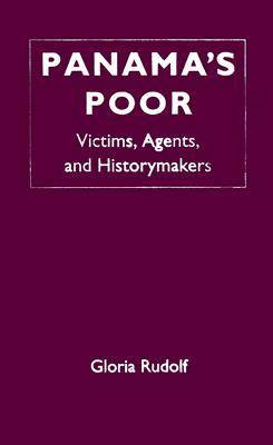 Panama's Poor: Victims, Agents, and Historymakers (Hardback)