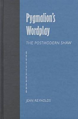 Pygmalion's Wordplay: The Postmodern Shaw - Florida Bernard Shaw Series (Hardback)
