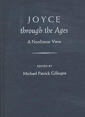 Joyce Through the Ages: A Nonlinear View - Florida James Joyce  Series (Hardback)