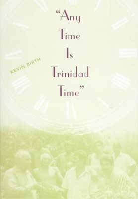 Any Time is Trinidad Time: Social Meanings and Temporal Consciousness (Hardback)