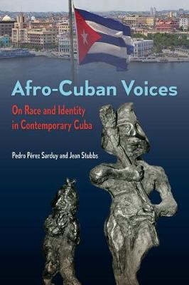 Afro-Cuban Voices: On Race and Identity in Contemporary Cuba - Contemporary Cuba (Hardback)