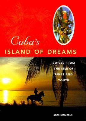 Cuba's Island of Dreams: Voices from the Isle of Pines and Youth (Hardback)