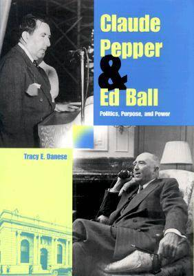 Claude Pepper and Ed Bell: Politics, Purpose and Power - The Florida History and Culture Series (Hardback)