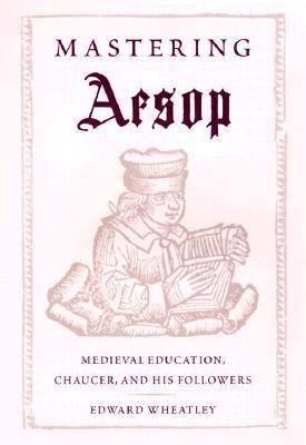 Mastering Aesop: Medieval Education, Chaucer and His Followers (Hardback)