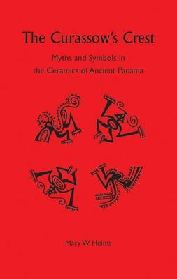 The Curassow's Crest: Myths and Symbols in the Ceramics of Ancient Panama (Hardback)