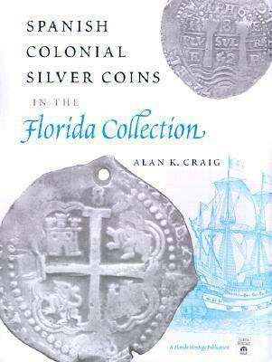 Spanish Colonial Silver Coins in the Florida Collection - Florida Heritage Publication (Hardback)