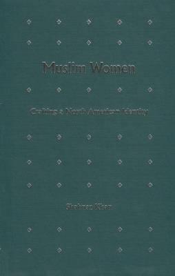 Muslim Women: Crafting a North American Identity (Hardback)