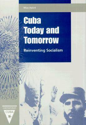 Cuba Today and Tomorrow: Reinventing Socialism - Contemporary Cuba (Hardback)