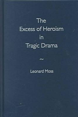 The Excess of Heroism in Tragic Drama (Hardback)