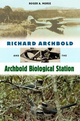 Richard Archbold and the Archbold Biological Station (Hardback)