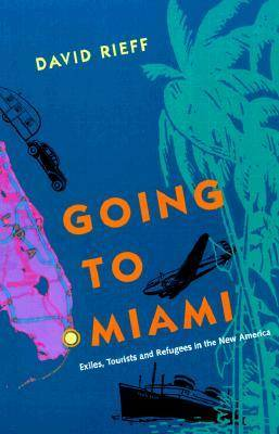 Going to Miami: Exiles, Tourists and Refugees in the New America - Florida Sand Dollar Books (Paperback)