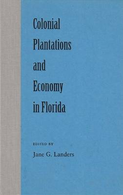 Colonial Plantations and Economy in Florida (Hardback)