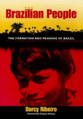 The Brazilian People: The Formation and Meaning of Brazil - University of Florida Center for Latin American Studies (Hardback)
