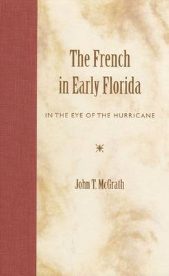 The French in Early Florida: In the Eye of the Hurricane (Hardback)