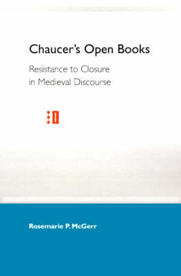 Chaucer'S Open Books: Resistance to Closure in Medieval Discourse (Paperback)