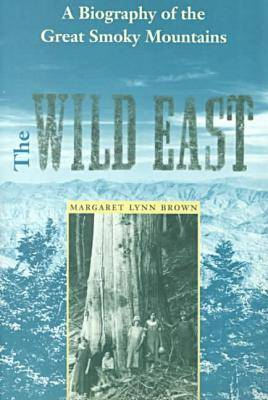The Wild East: A Biography of the Great Smoky Mountains - New Perspectives on the History of the South (Paperback)