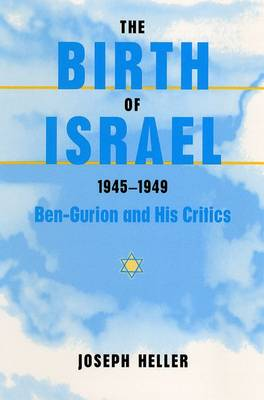 The Birth of Israel, 1945-1949: Ben-Gurion and His Critics (Paperback)