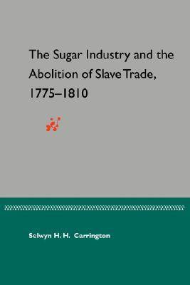 Sugar Industry and the Abolition of the Slave Trade, 1775-1810 (Paperback)