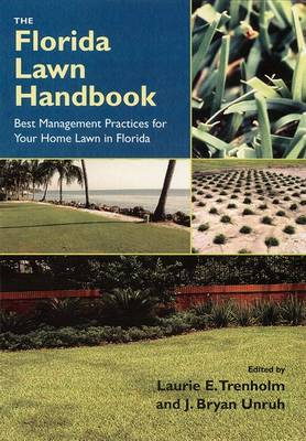 The Florida Lawn Handbook: Best Management Practices for Your Home Lawn in Florida (Paperback)