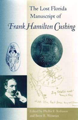 The Lost Florida Manuscript of Frank Hamilton Cushing - Florida Museum of Natural History: Ripley P.Bullen Series (Hardback)
