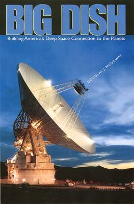 Big Dish: Building America's Deep Space Connection to the Planets (Hardback)