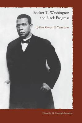 Booker T. Washington And Black Progress: Up From Slavery 100 Yrars Later (Paperback)