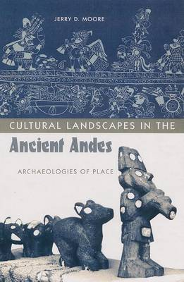 Cultural Landscapes in the Ancient Andes: Archaeologies of Place (Hardback)
