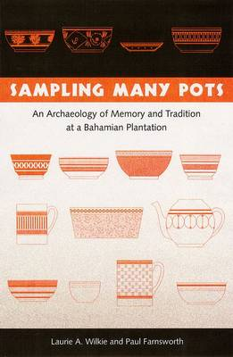Sampling Many Pots: An Archaeology of Memory and Tradition at a Bahamian Plantation (Hardback)