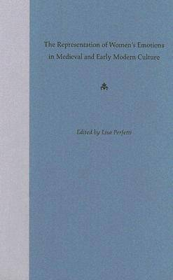 The Representation of Women's Emotions in Medieval and Early Modern Culture (Hardback)