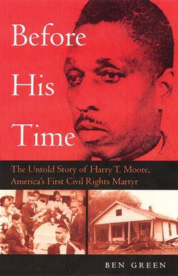 Before His Time: The Untold Story of Harry T. Moore, America's First Civil Rights Martyr (Paperback)