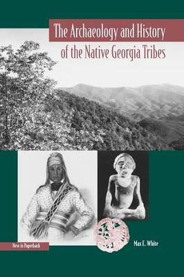 The Archaeology and History of the Native Georgia Tribes - Native Peoples, Cultures and Places of the South-Eastern United States (Paperback)