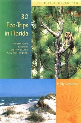 30 EcoTrips in Florida: The Best Nature Excursions (and How to Leave Only Your Footprints) (Paperback)