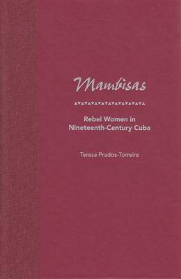 Mambisas: Rebel Women in Nineteenth-century Cuba (Hardback)