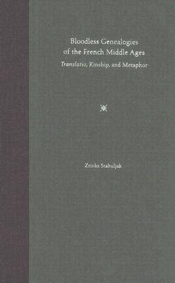 Bloodless Genealogies of the French Middle Ages: Translatio, Kinship, and Metaphor (Hardback)