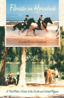 Florida on Horseback: A Trail Rider's Guide to the South and Central Regions (Paperback)