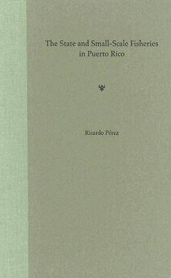 The State and Small-scale Fisheries in Puerto Rico (Hardback)