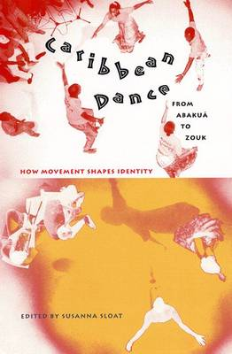 Caribbean Dance from Abakua to Zouk: How Movement Shapes Identity (Paperback)