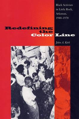 Redefining The Color Line: Black Activsm In Little Rock, Arkansas, 1940-197 (Paperback)