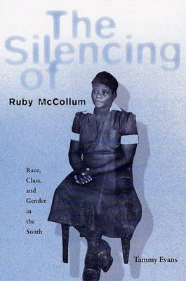 The Silencing of Ruby McCollum: Race, Class, and Gender in the South (Hardback)