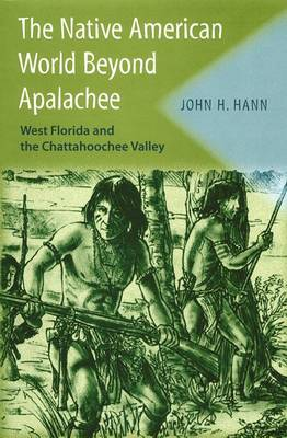 The Native American World Beyond Apalachee: West Florida and the Chattahoochee Valley (Hardback)