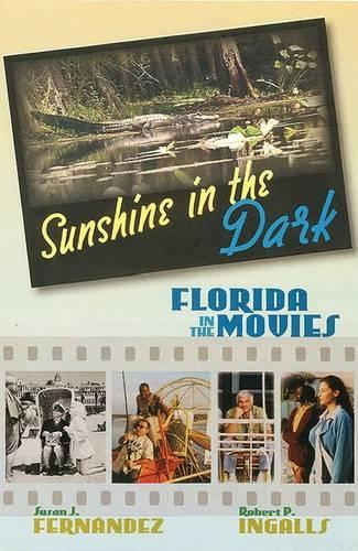 Sunshine in the Dark: Florida in the Movies (Hardback)